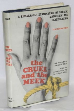 The Cruel and the Meek; aspects of sadism and masochism, being pages from a sexologist's...