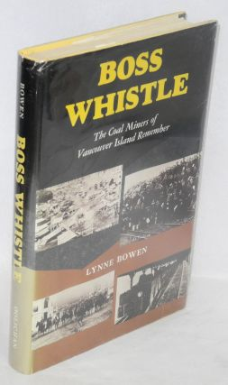 Boss whistle; the coal miners of Vancouver Island remember. Lynn Bowen