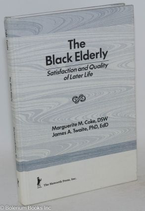 The Black elderly; satisfaction and quality of later life. Marguerite Coke, James A. Twaite