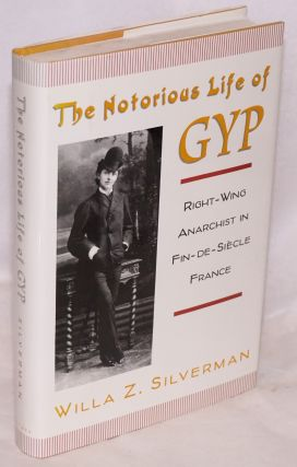 The notorious life of Gyp; right-wing anarchist in Fin-de-Siècle France. Willa Z. Silverman