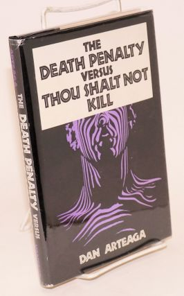 The Death Penalty Versus Thou Shalt Not Kill. Dan Arteaga