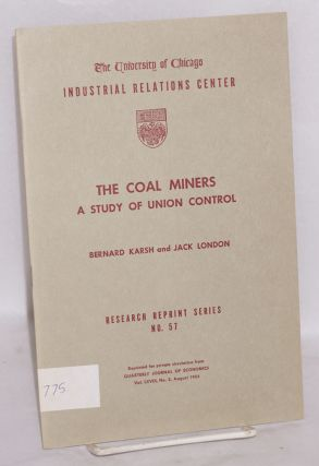 The coal miners; a study of union control. Bernard Karsh, Jack London