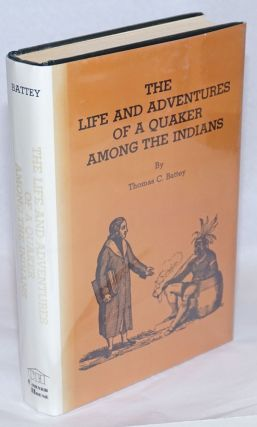 The life and adventures of a Quaker among the Indians. Illustrated. Thomas C. Battey
