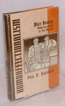 Homoaffectionalism; male bonding from Gilgamesh to the present. Paul D. Hardman