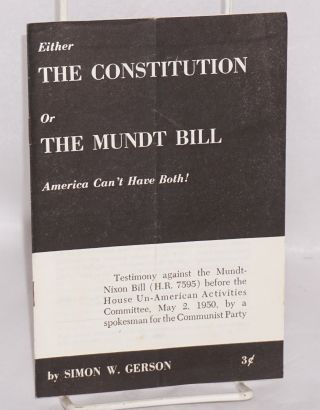 Either the Constitution or the Mundt Bill, America can't have both! Testimony against the...