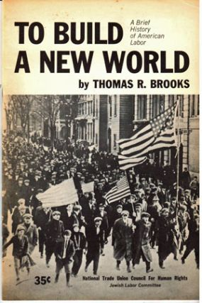 To build a new world; a brief history of American labor