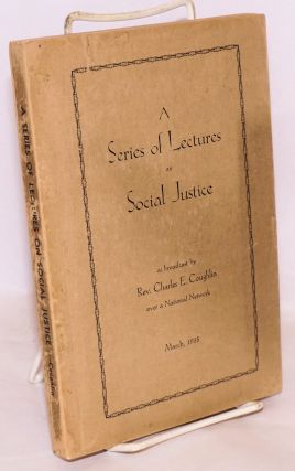 A series of lectures on social justice. Charles E. Coughlin