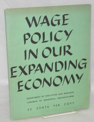 Wage policy in our expanding economy. Congress of Industrial Organizations. Department of...