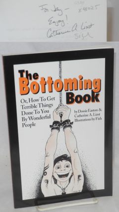 The bottoming book; or, how to get terrible things done to you by wonderful people. Dossie...