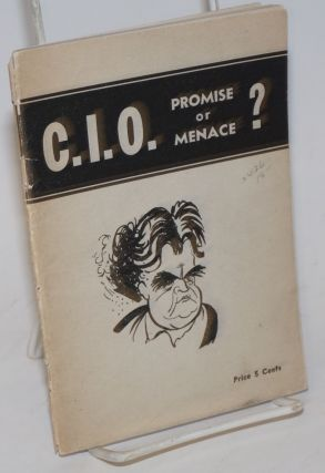 C.I.O.; promise or menace? Industrial Union Party