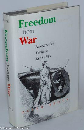 Freedom from war; nonsectarian pacifism, 1814-1914. Peter Brock
