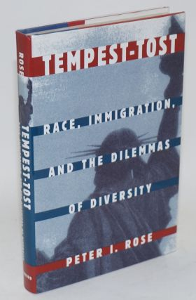 Tempest-tost; race, immigration, and the dilemmas of diversity. Peter I. Rose