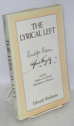 The lyrical left, Randoplh Bourne, Alfred Stieglitz, and the origins of cultural radicalism in...