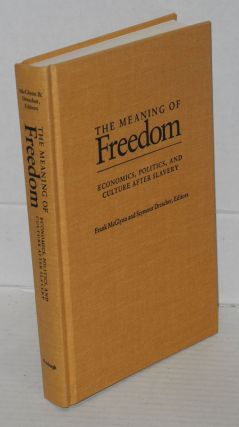 The meaning of freedom; economics, politics, and culture after slavery. Frank McGlynn, eds...