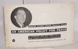 An American policy for peace; a program for big three unity and American-Soviet Friendship....