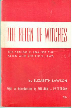 The reign of witches; the struggle against the Alien and Sedition Laws: 1798-1801. With an introduction by William L. Patterson