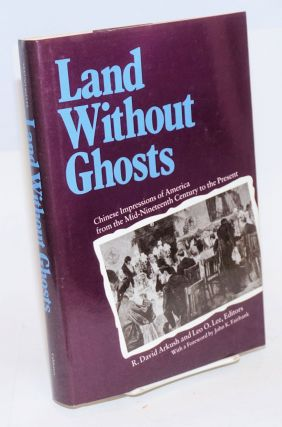 Land without ghosts; Chinese impressions of America from mid-nineteenth century to the present....