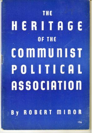 The heritage of the Communist Political Association. Second printing, revised