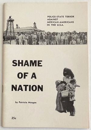 Shame of a nation; a documented story of police-state terror against Mexican-Americans in the U.S.A