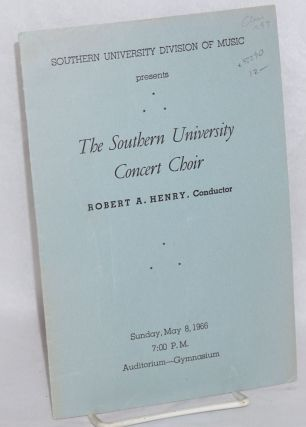 The Southern University Concert Choir Robert A. Henry, conductor, Saturday, May 8, 1966,...