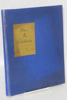 Slavs in California; an historical, social, and economic survey of Slavic progress in California since their arrival. Stephen N. Sestanovich.