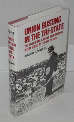 Union busting in the Tri-State; the Oklahoma, Kansas, and Missouri metal workers' strike of 1935....