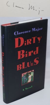 Dirty bird blues; a novel. Clarence Major