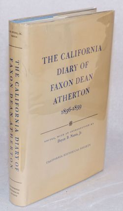 The California Diary of Faxon Dean Atherton; 1836 - 1839; edited, with an introduction by Doyce...