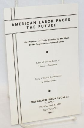 American labor faces the future; the problems of trade unionism in the light of the San Francisco...