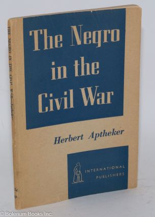 The Negro in the civil war. Herbert Aptheker