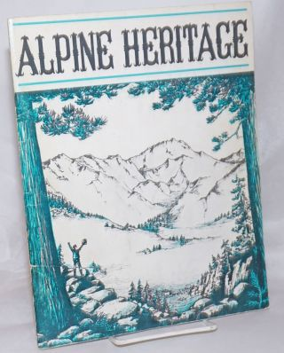 Alpine Heritage [cover title]; One hundred years of history . recreation . lore . in Alpine...