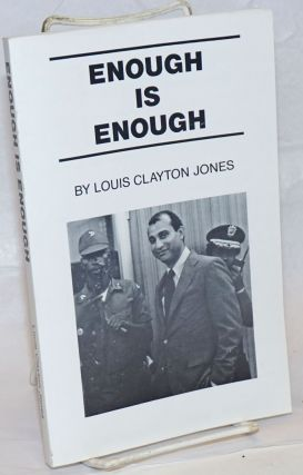 Enough is enough; a collection of articles, letters and speeches. Louis Clayton Jones