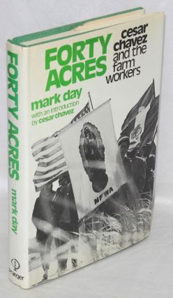 Forty acres; Cesar Chavez and the farm workers. Introduction by Cesar Chavez. Mark Day