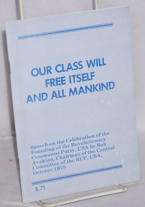 Our class will free itself and all mankind; speech on the celebration of the founding of the...