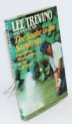 The snake in the sandtrap (and other misadventures on the golf tour). Lee Trevino, Sam Blair.