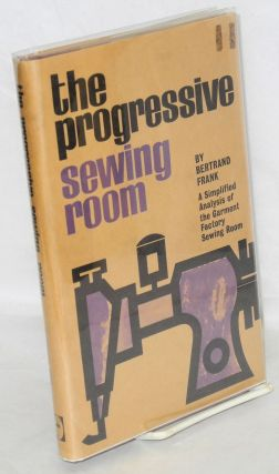 The progressive sewing room; a simplified analysis of the garment factory sewing room [sub-title...