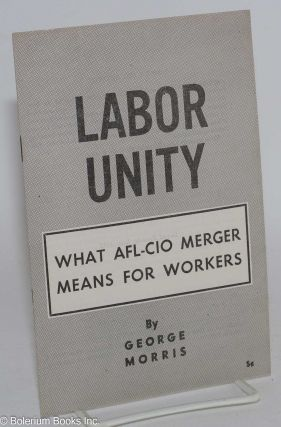 Labor unity; what AFL-CIO merger means for workers. George Morris