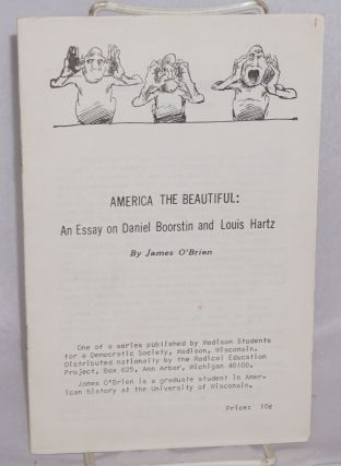 America the beautiful: An essay on Daniel Boorstin and Louis Hartz. James O'Brien
