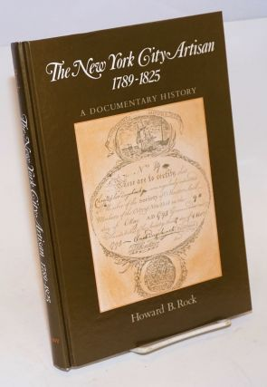 The New York City artisan, 1789-1825, a documentary history. Howard B. Rock