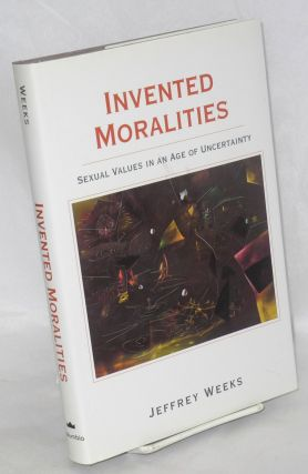 Invented moralities; sexual values in an age of uncertainty. Jeffrey Weeks