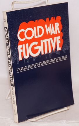 Cold war fugitive; a personal story of the McCarthy years. Gilbert Green