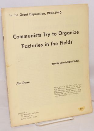 In the Great Depression, 1930-1940, Communists try to organize 'factories in the fields.' ...