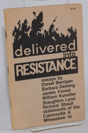Delivered into resistance, essays by Daniel Berrigan, Barbara Deming, James Forest, William...