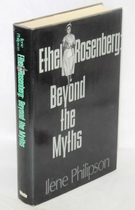 Ethel Rosenberg; beyond the myths. Ilene Philipson
