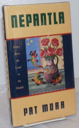 Nepantla; essays from the land in the middle. Pat Mora
