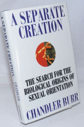 A Separate Creation: the search for the biological origins of sexual orientation. Chandler Burr