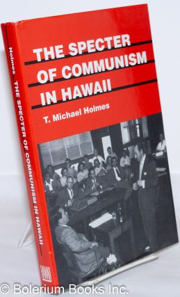 The specter of Communism in Hawaii. T. Michael Holmes.