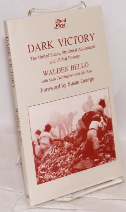 Dark victory; the United States, structural adjustment, and global poverty. Walden Bello, Shea...