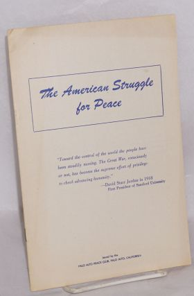 The American struggle for peace. Palo Alto Peace Club
