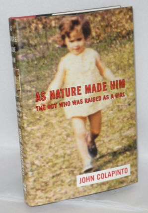 As nature made him; the boy who was raised as a girl. John Colapinto